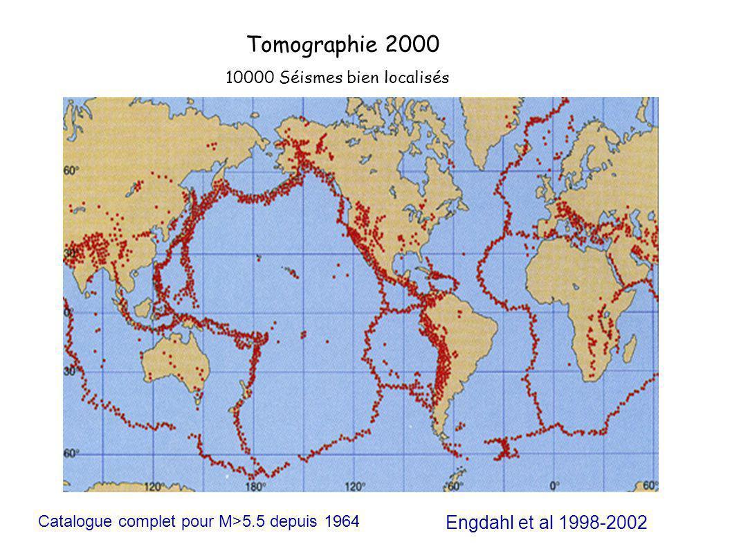 Tomographie 2000 10000 Séismes bien localisés Engdahl et al 1998-2002 Catalogue complet pour M>5.5 depuis 1964