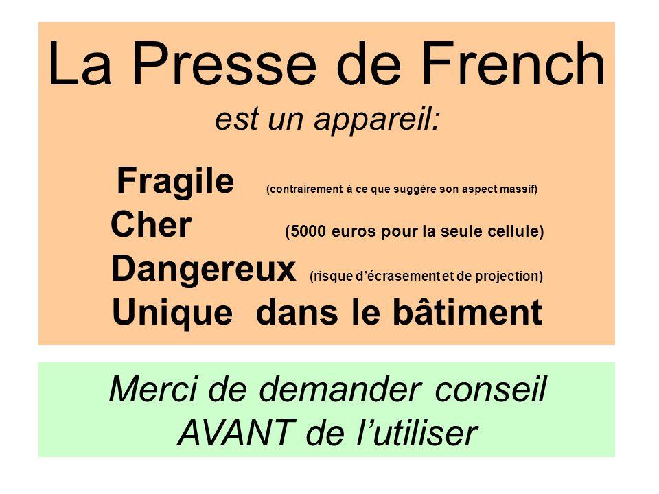 La Presse de French est un appareil: Fragile (contrairement à ce que suggère son aspect massif) Cher (5000 euros pour la seule cellule) Dangereux (ris