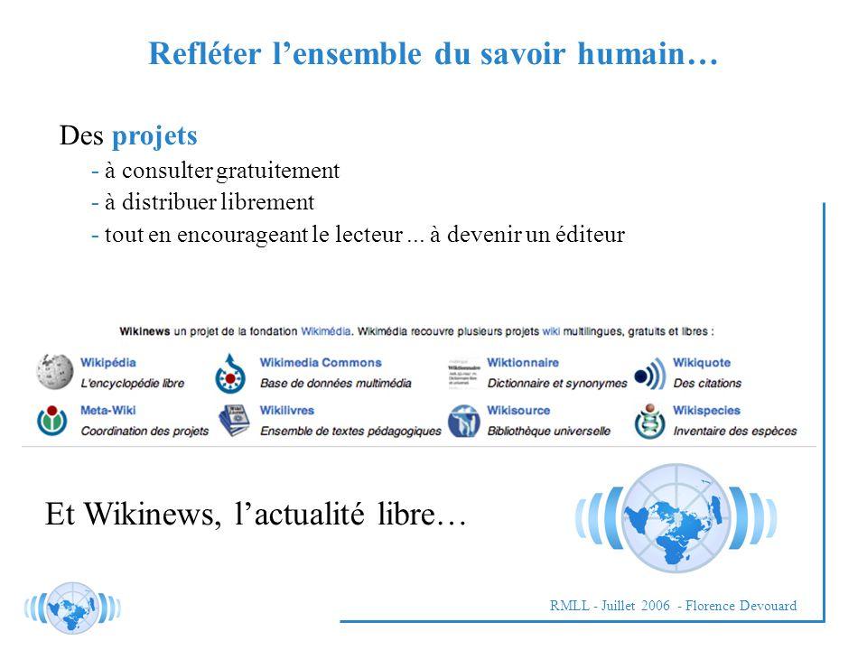 RMLL - Juillet 2006 - Florence Devouard Refléter lensemble du savoir humain… Et Wikinews, lactualité libre… Des projets - à consulter gratuitement - à distribuer librement - tout en encourageant le lecteur...