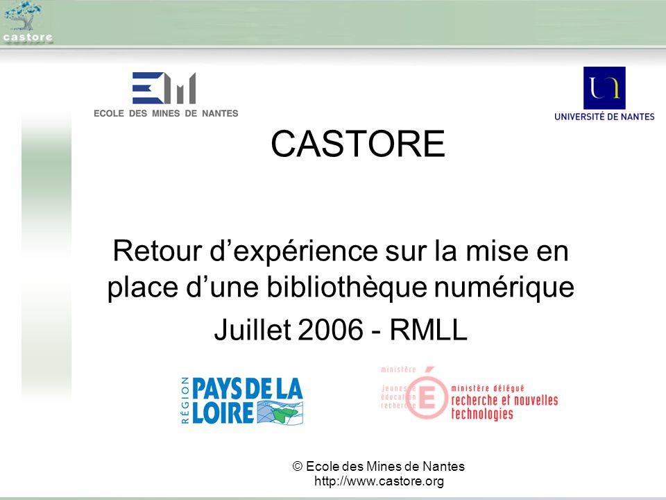 CASTORE Retour dexpérience sur la mise en place dune bibliothèque numérique Juillet 2006 - RMLL © Ecole des Mines de Nantes http://www.castore.org