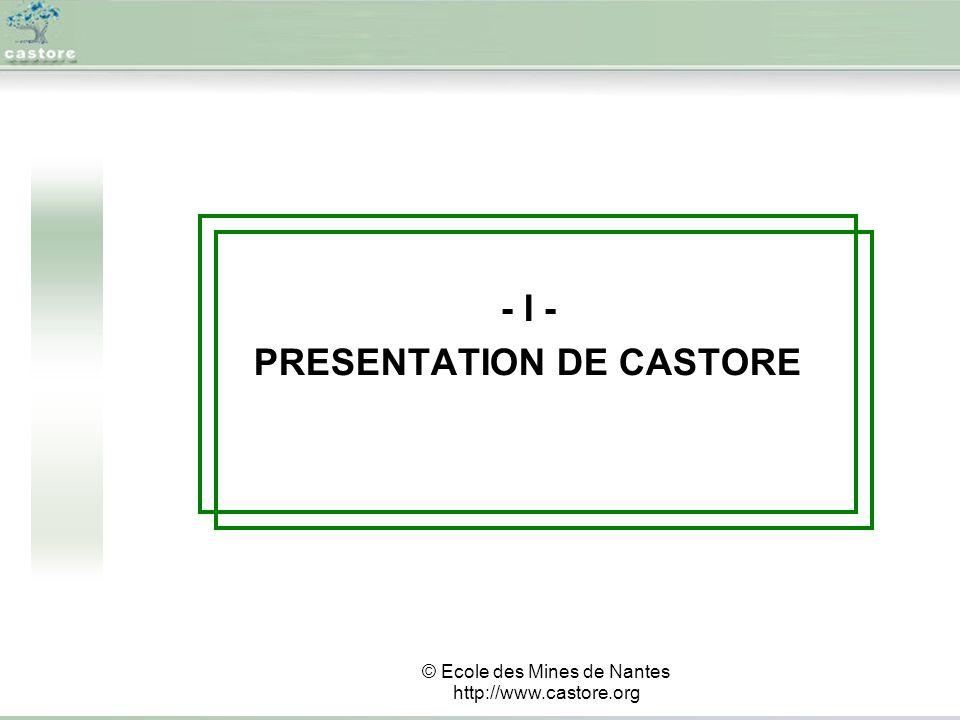 - I - PRESENTATION DE CASTORE © Ecole des Mines de Nantes http://www.castore.org