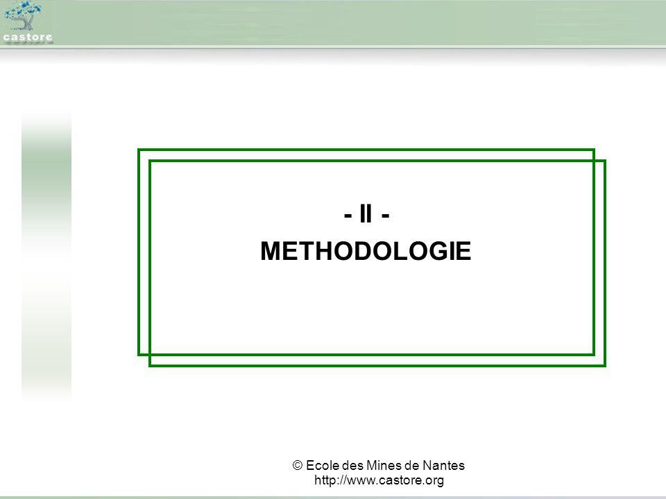 - II - METHODOLOGIE © Ecole des Mines de Nantes http://www.castore.org