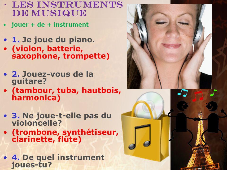 jouer + de + instrument 1.Je joue du piano. (violon, batterie, saxophone, trompette) 2.
