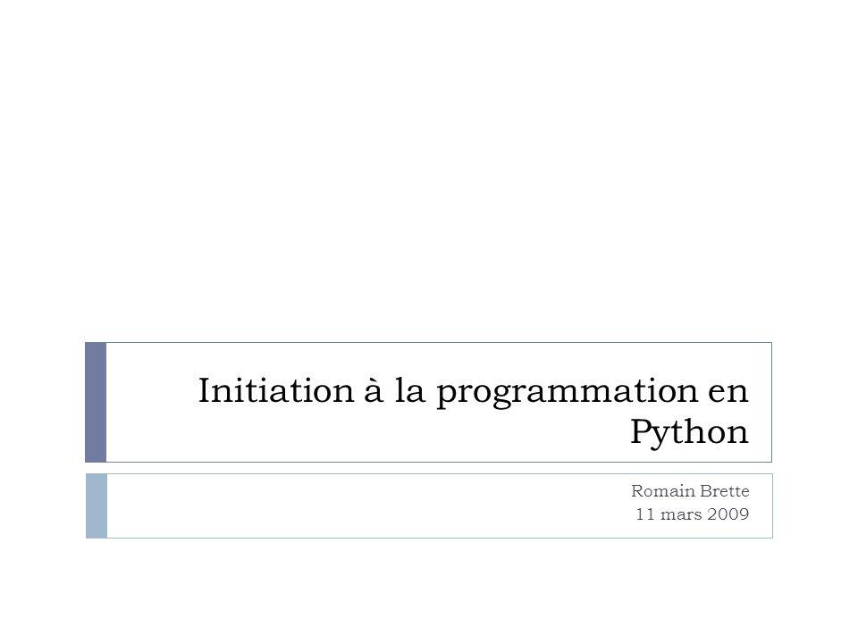 Initiation à la programmation en Python Romain Brette 11 mars 2009