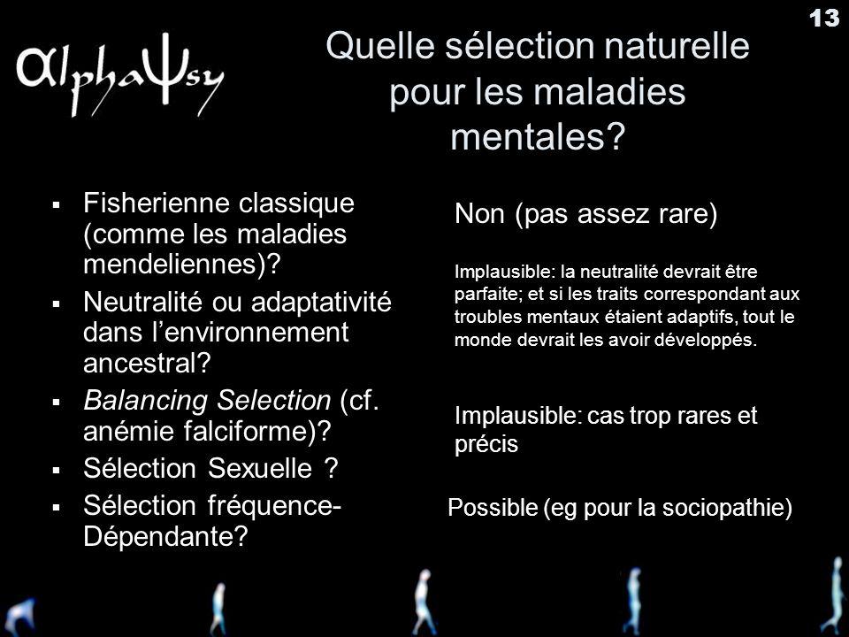 12 Quelle sélection naturelle pour les maladies mentales? Fisherienne classique (comme les maladies mendeliennes)? Neutralité ou adaptativité dans len