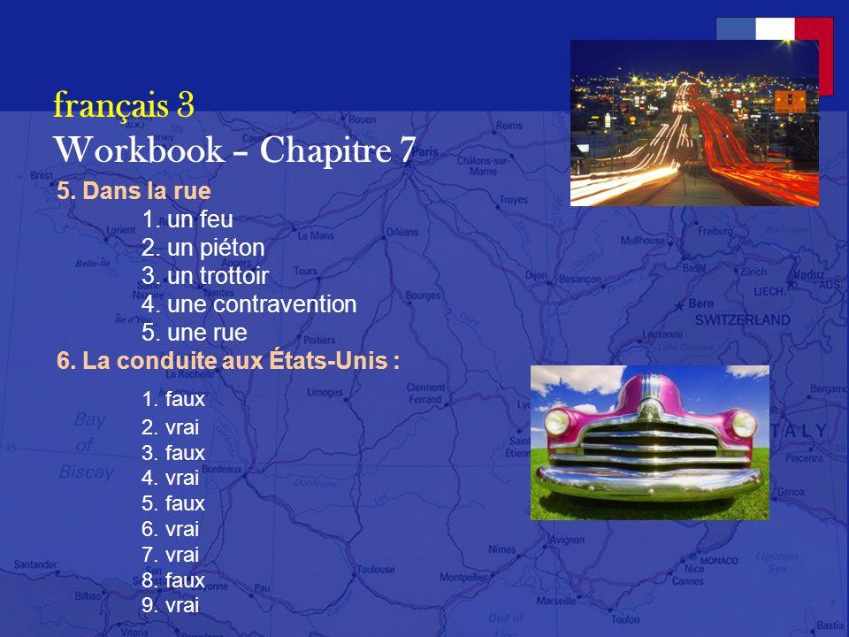 français 3 Workbook – Chapitre 7 3. A la station-service: 1.Une moto et trois voitures (un break, une décapotable). 2.Un pompiste. 3. Dans le réservoi