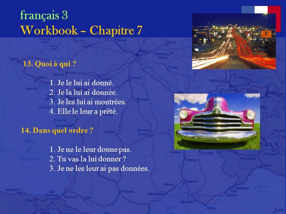 français 3 Workbook – Chapitre 7 11. Quest-ce que vous ferez ? 1.Si jai « A » en français, je serai content. 2.Si quelquun me donne cent dollars, jach