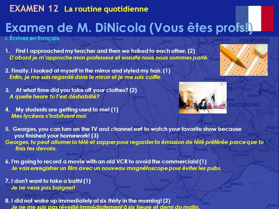 EXAMEN 12 La routine quotidienne Examen de M. DiNicola (Vous êtes profs!) I. Écrivez en français. 1.First I approached my teacher and then we talked t