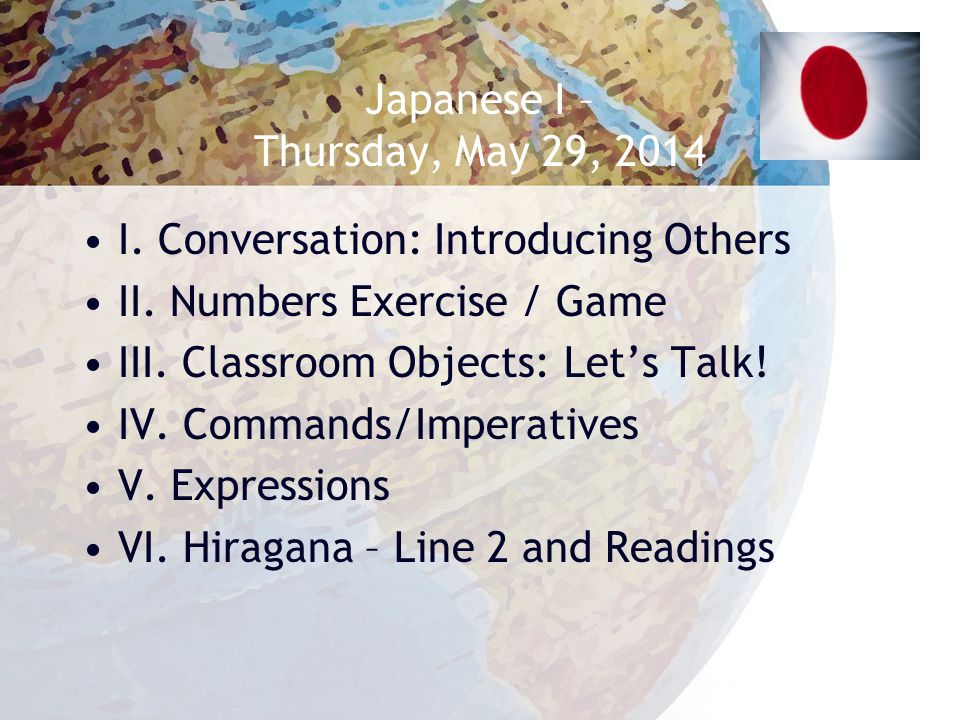 Japanese I – Thursday, May 29, 2014 I.Conversation: Introducing Others II.