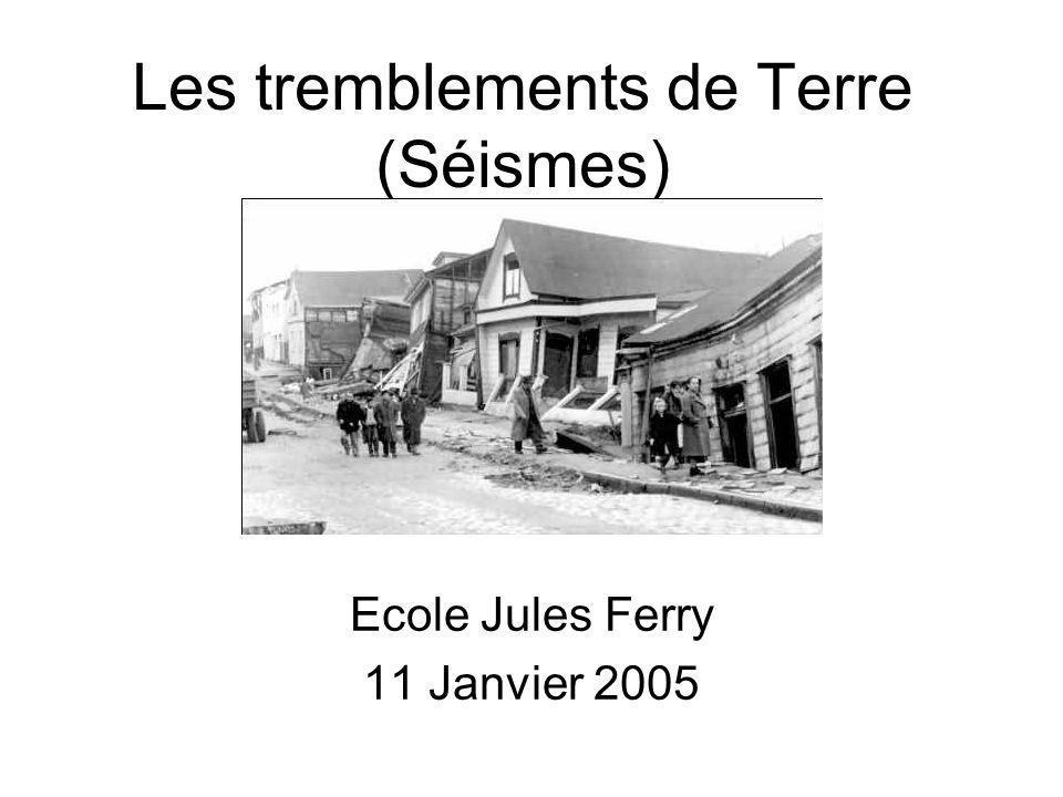 Les tremblements de Terre (Séismes) Ecole Jules Ferry 11 Janvier 2005