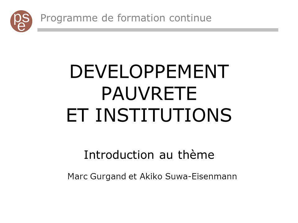DEVELOPPEMENT PAUVRETE ET INSTITUTIONS Introduction au thème Marc Gurgand et Akiko Suwa-Eisenmann Programme de formation continue