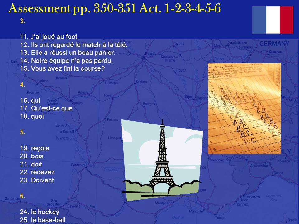 Assessment pp. 350-351 Act. 1-2-3-4-5-6 1. 1.joueurs 2.Équipe 3.bloquer 4.gradins 5.pied 2. 6. un coureur cycliste 7. le gagnant (un coureur) 8. un pa