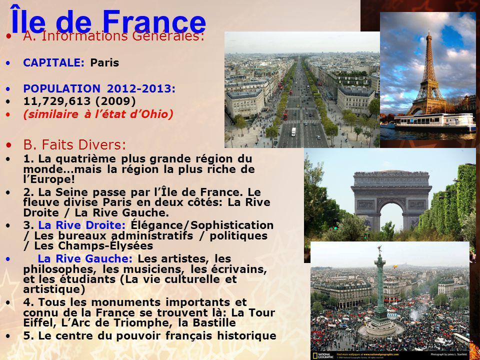 Île de France A. Informations Générales: CAPITALE: Paris POPULATION 2012-2013: 11,729,613 (2009) (similaire à létat dOhio) B. Faits Divers: 1. La quat