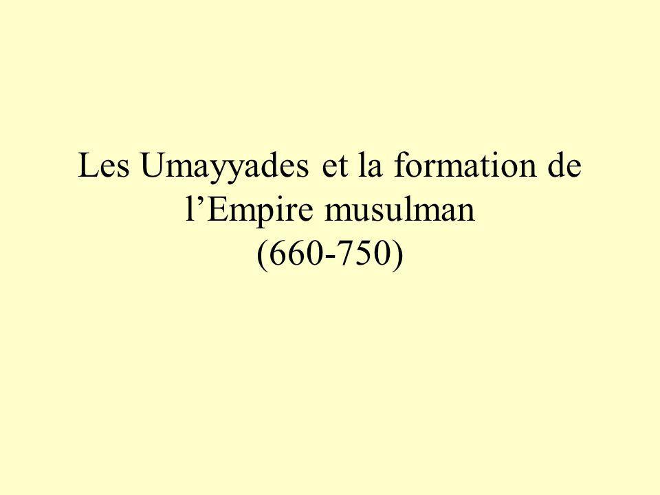 Les Umayyades et la formation de lEmpire musulman (660-750)