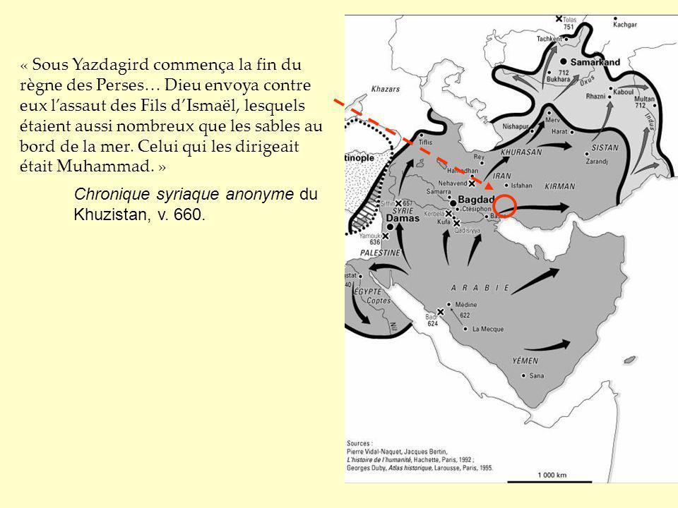 « Sous Yazdagird commença la fin du règne des Perses… Dieu envoya contre eux lassaut des Fils dIsmaël, lesquels étaient aussi nombreux que les sables