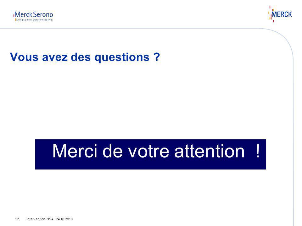 Intervention INSA_ 24 10 201012 Merci de votre attention ! Vous avez des questions ?