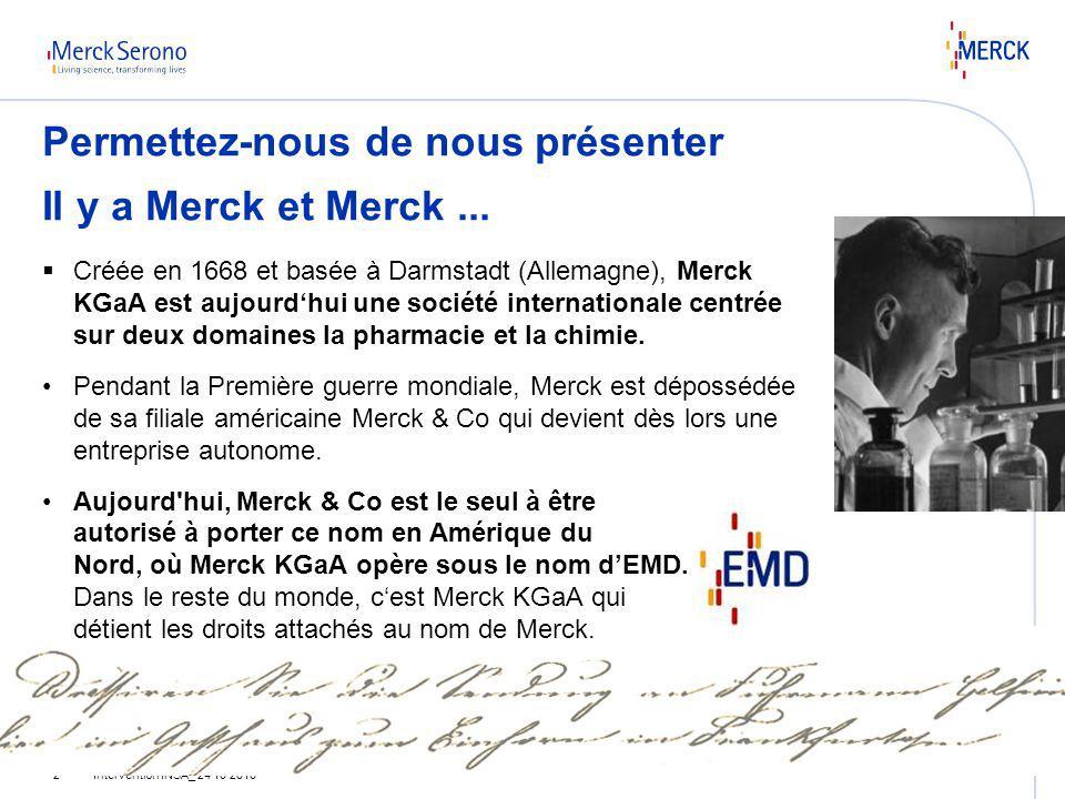 Intervention INSA_ 24 10 20102 Créée en 1668 et basée à Darmstadt (Allemagne), Merck KGaA est aujourdhui une société internationale centrée sur deux d