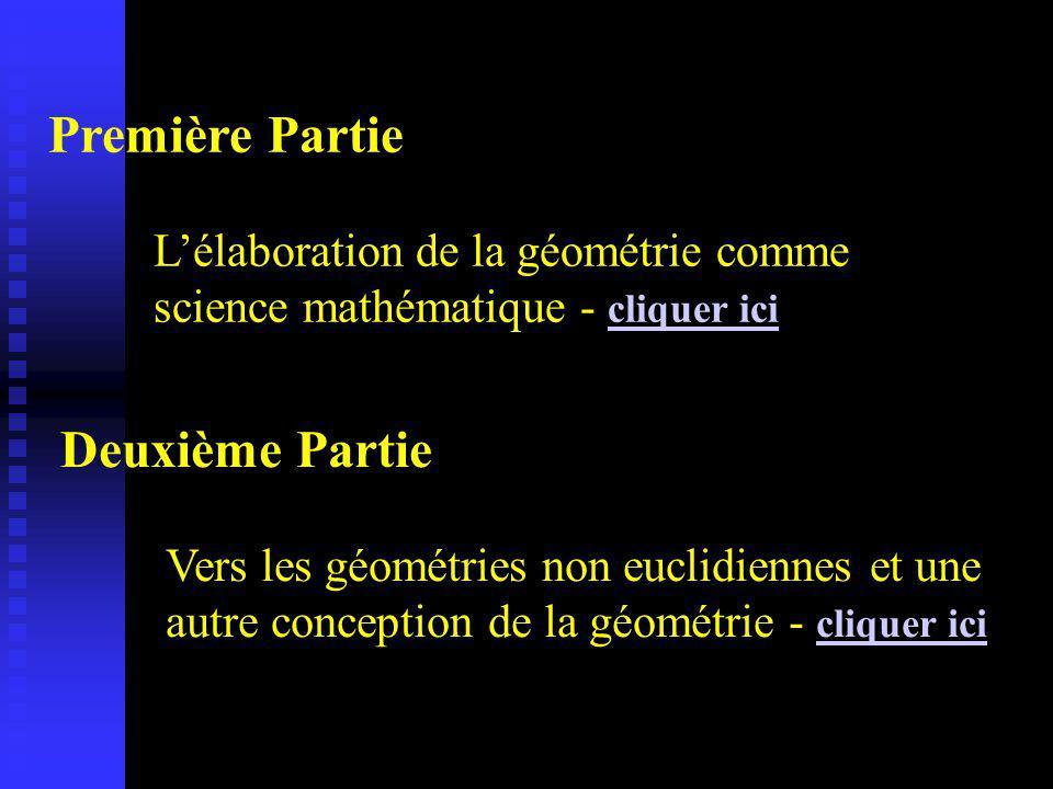 Première Partie Lélaboration de la géométrie comme science mathématique - cliquer ici cliquer ici Deuxième Partie Vers les géométries non euclidiennes