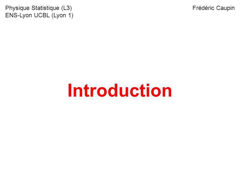 Introduction Physique Statistique (L3) ENS-Lyon UCBL (Lyon 1) Frédéric Caupin