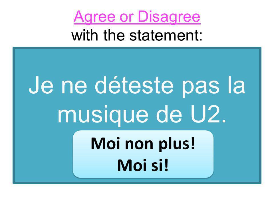 Je ne déteste pas la musique de U2. Moi non plus.