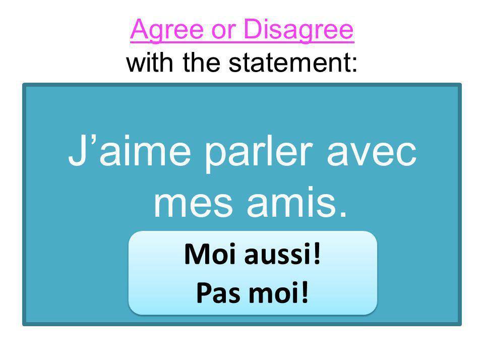 Jaime parler avec mes amis. Moi aussi! Pas moi! Moi aussi! Pas moi!