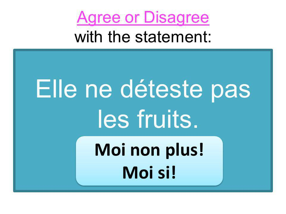 Agree or Disagree with the statement: Elle ne déteste pas les fruits.