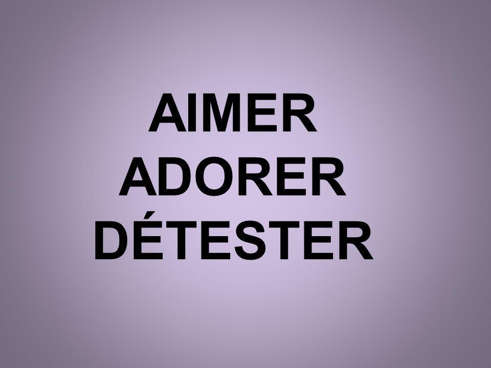AIMER ADORER DÉTESTER