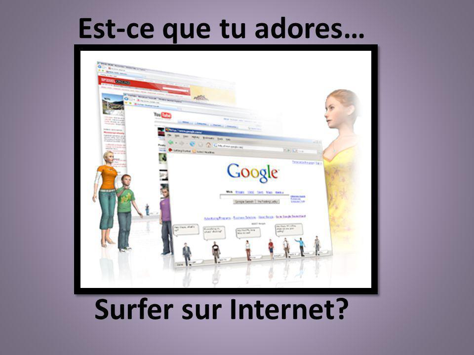 Surfer sur Internet? Est-ce que tu adores…