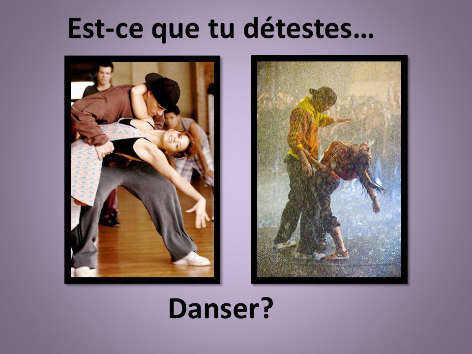 Danser? Est-ce que tu détestes…