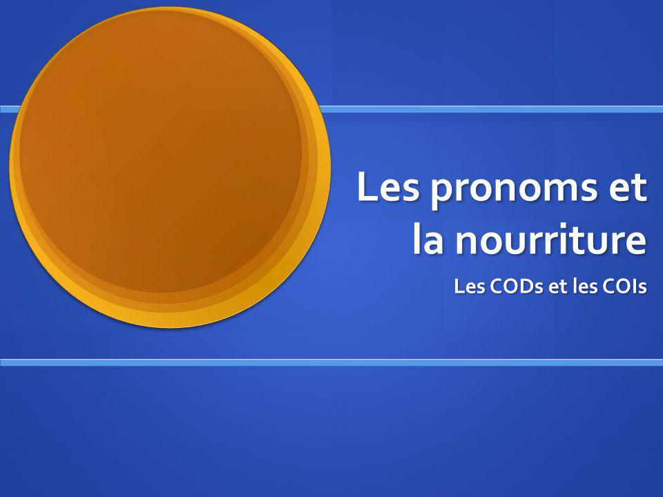 Les pronoms et la nourriture Les CODs et les COIs