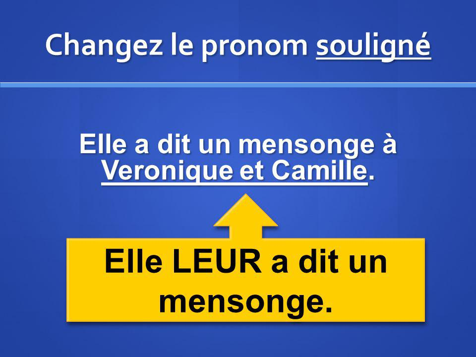 Changez le pronom souligné Elle a dit un mensonge à Veronique et Camille. Elle LEUR a dit un mensonge.