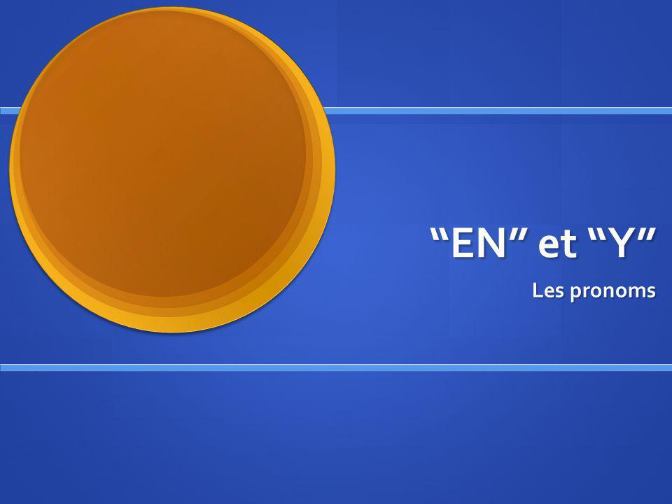 EN et Y Les pronoms