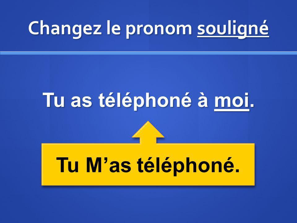 Changez le pronom souligné Tu as téléphoné à moi. Tu Mas téléphoné.