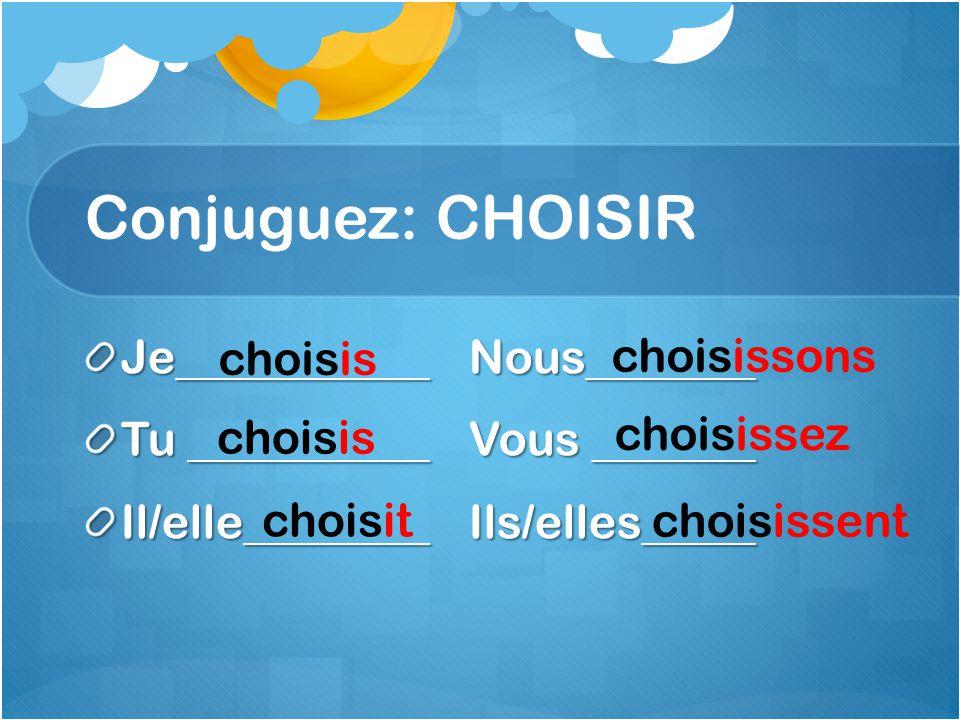 Conjuguez: CHOISIR Je Nous Tu Vous Il/elle Ils/elles choisis choisit choisissons choisissez choisissent