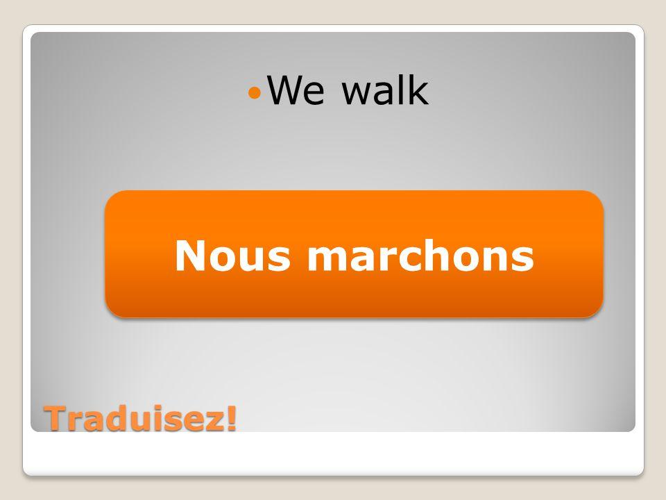 Traduisez! We walk Nous marchons