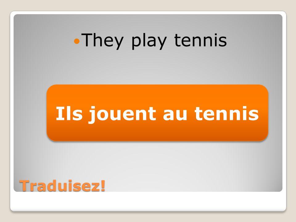 Traduisez! They play tennis Ils jouent au tennis