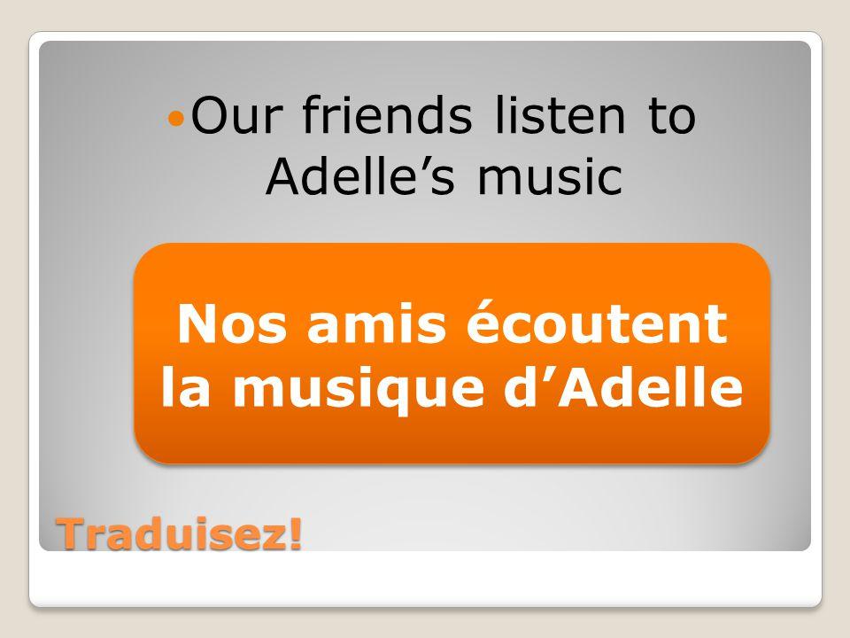 Traduisez! Our friends listen to Adelles music Nos amis écoutent la musique dAdelle