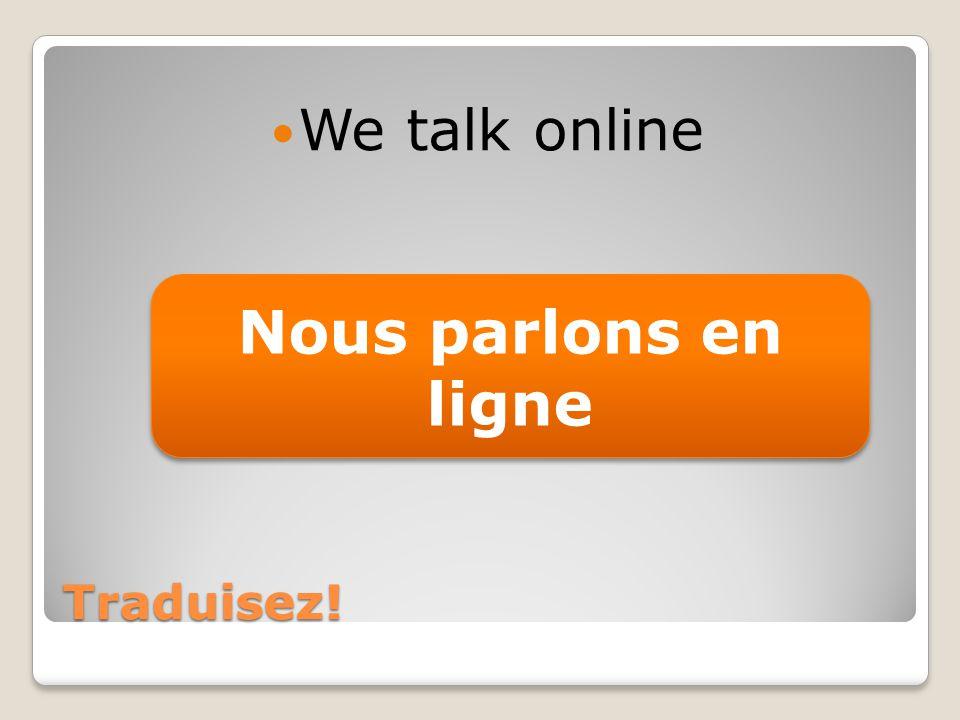 Traduisez! We talk online Nous parlons en ligne