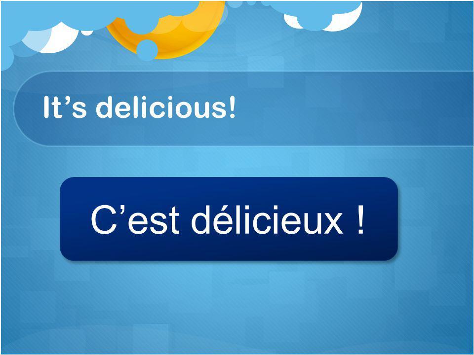 Its delicious! Cest délicieux !