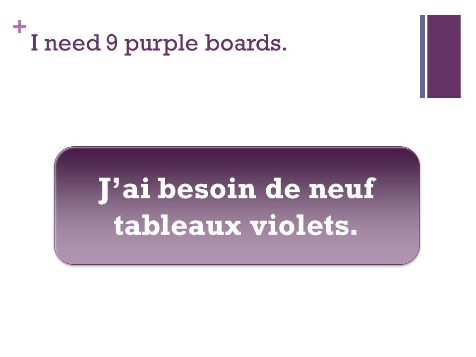 + I need 9 purple boards. Jai besoin de neuf tableaux violets.