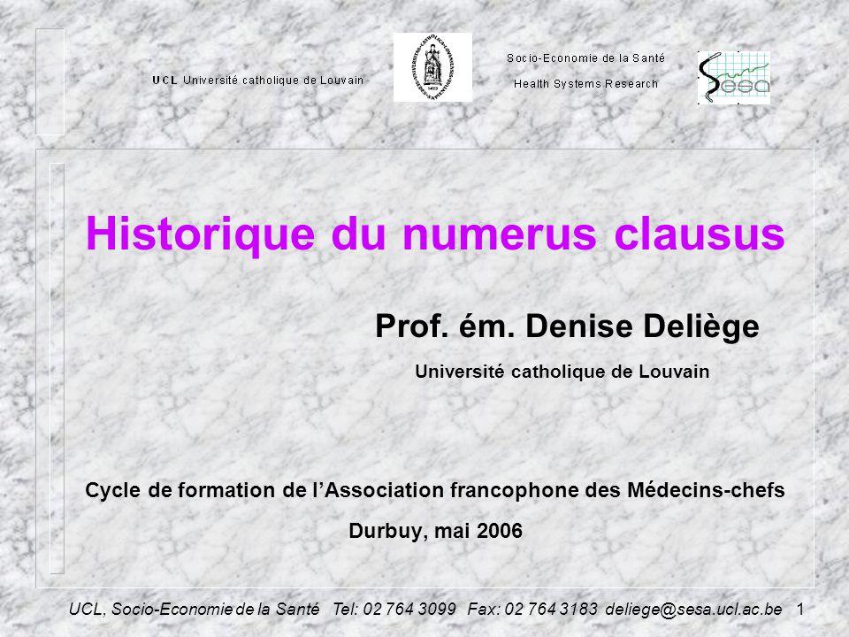 UCL, Socio-Economie de la Santé Tel: 02 764 3099 Fax: 02 764 3183 deliege@sesa.ucl.ac.be1 Historique du numerus clausus Prof.