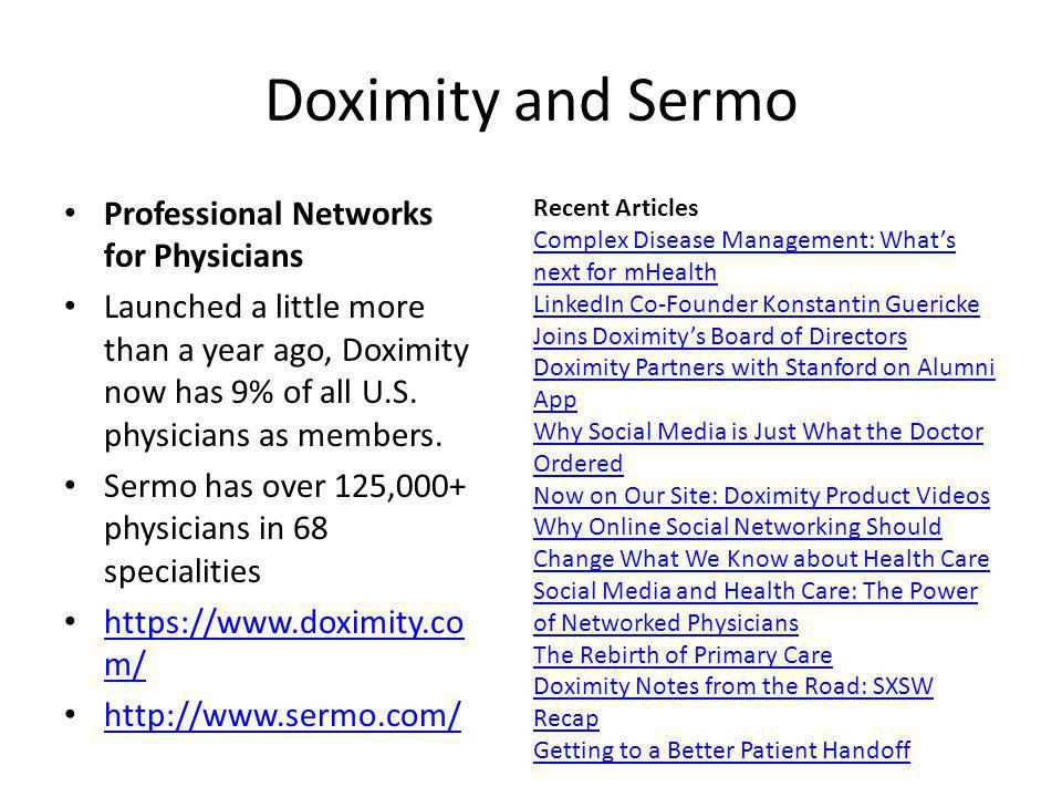 Doximity and Sermo Professional Networks for Physicians Launched a little more than a year ago, Doximity now has 9% of all U.S. physicians as members.