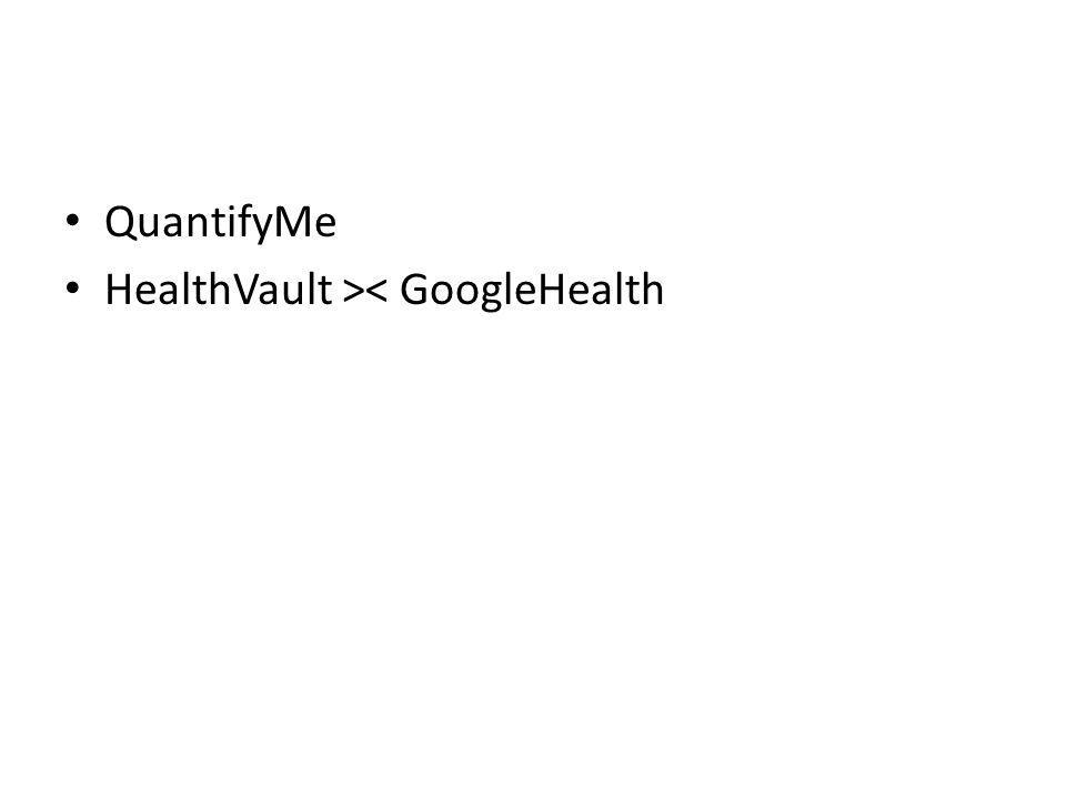 QuantifyMe HealthVault >< GoogleHealth