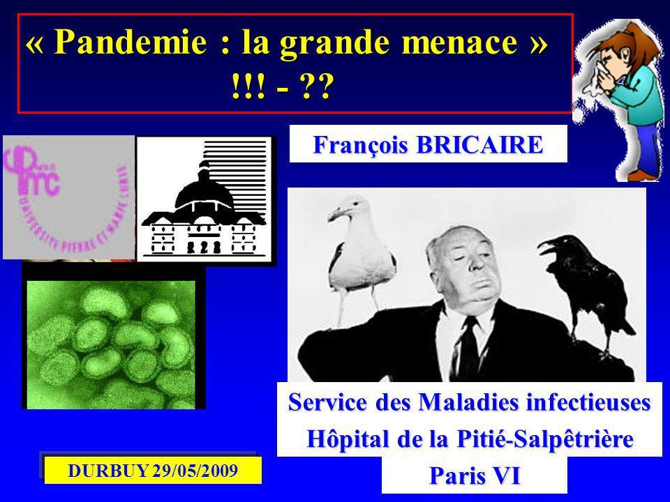 « Pandemie : la grande menace » !!! - ?? !!! - ?? François BRICAIRE Service des Maladies infectieuses Hôpital de la Pitié - Salpêtrière Paris VI DURBU