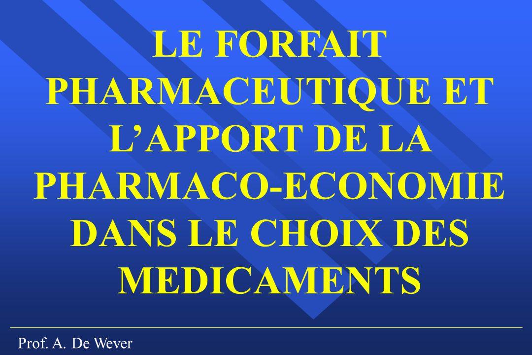 Prof. A. De Wever LE FORFAIT PHARMACEUTIQUE ET LAPPORT DE LA PHARMACO-ECONOMIE DANS LE CHOIX DES MEDICAMENTS