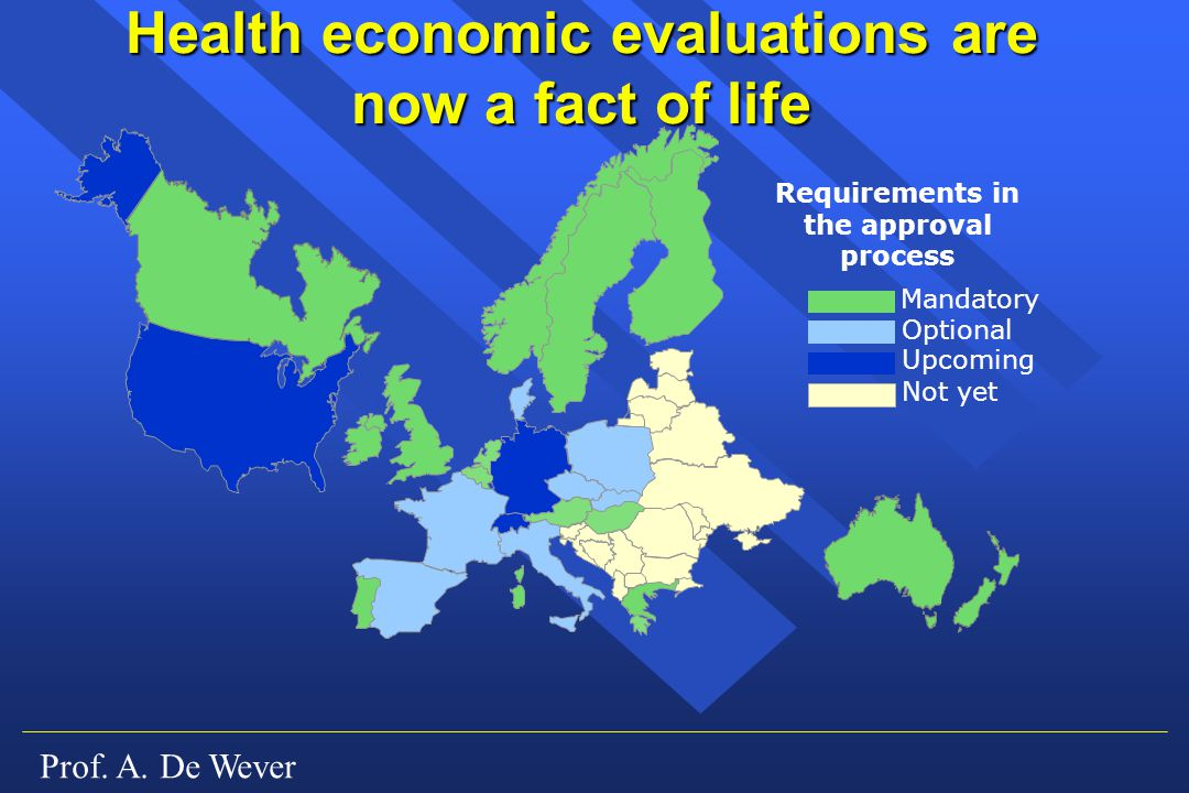 Prof. A. De Wever Health economic evaluations are now a fact of life Requirements in the approval process Optional Not yet Upcoming Mandatory