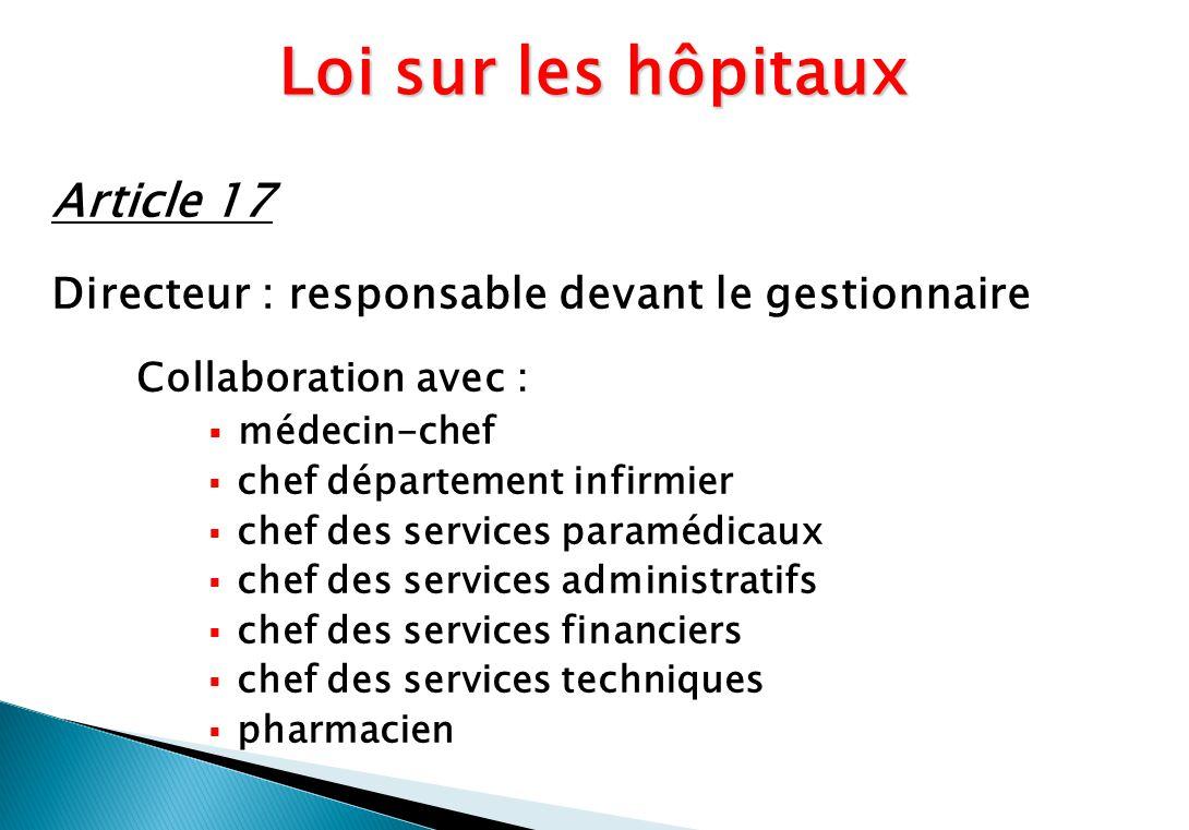 Article 17 Directeur : responsable devant le gestionnaire Collaboration avec : médecin-chef chef département infirmier chef des services paramédicaux