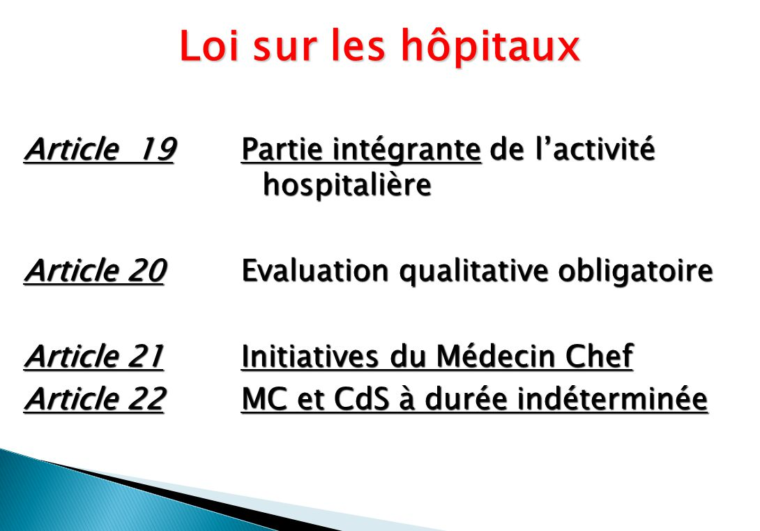 Article 19Partie intégrante de lactivité hospitalière Article 20Evaluation qualitative obligatoire Article 21Initiatives du Médecin Chef Article 22 MC et CdS à durée indéterminée Loi sur les hôpitaux