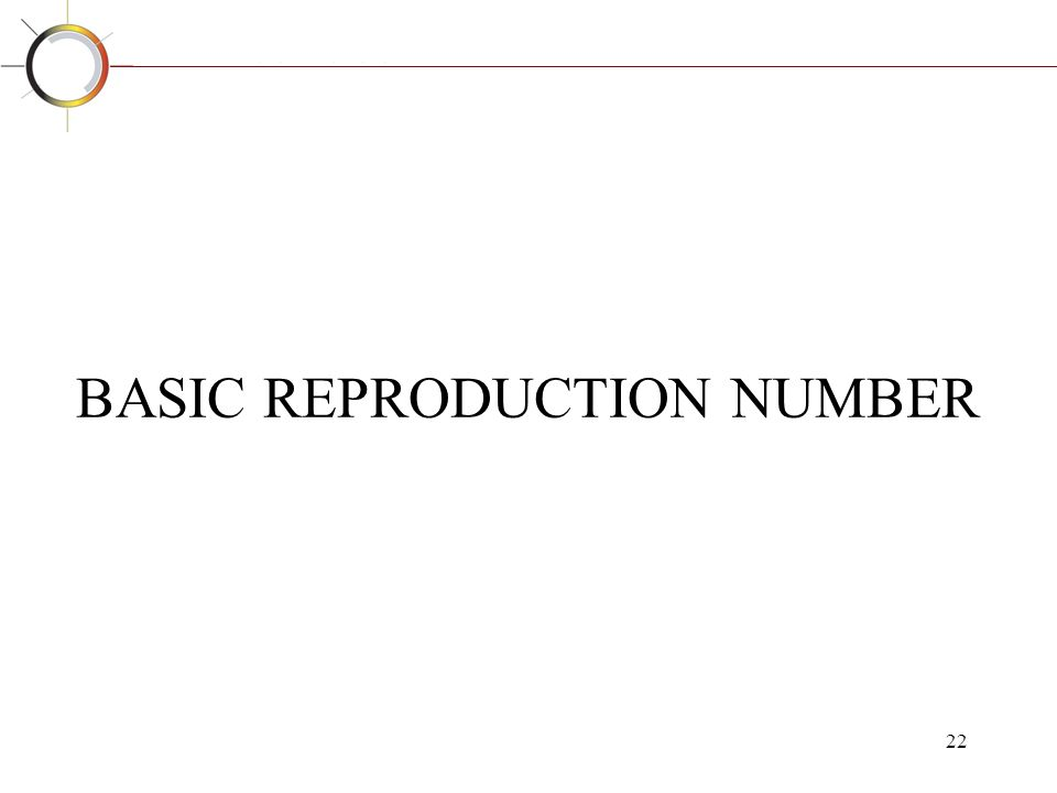 22 BASIC REPRODUCTION NUMBER