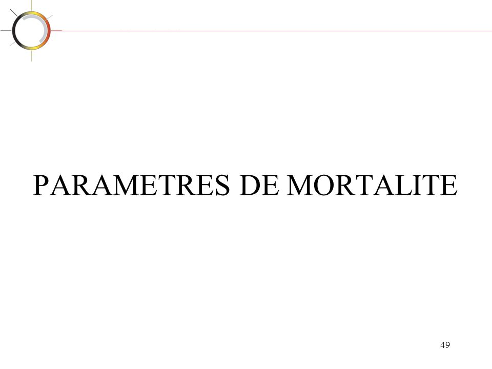 49 PARAMETRES DE MORTALITE